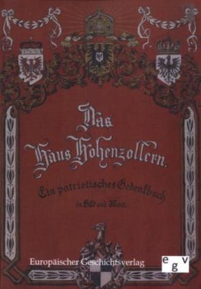 Das Haus Hohenzollern - Ein patriotisches Gedenkbuch in Bild und Wort