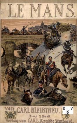 Deutsch-FranzÃsischer Krieg von 1870/71: Le Mans - Die Schlacht vom 10. bis 12. Januar 1871 - Bleibtreu, Carl