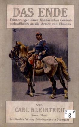 Deutsch-FranzÃsischer Krieg von 1870/71: Das Ende - Erinnerungen eines franzÃsischen Generalstabsoffiziers an die Armee von Chalons - Bleibtreu, Carl