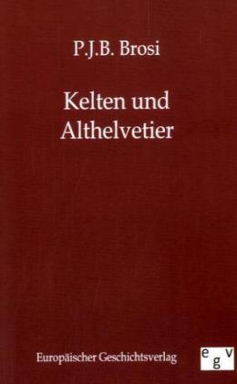 Die Kelten und Althelvetier - Brosi, P. J. B.