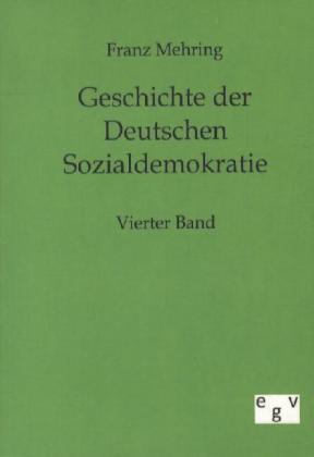 Geschichte der Deutschen Sozialdemokratie. Bd.4 - Mehring, Franz