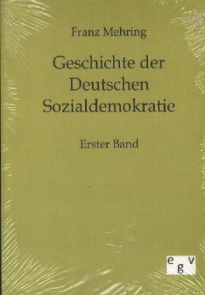 Geschichte der Deutschen Sozialdemokratie. Bd.1 - Mehring, Franz