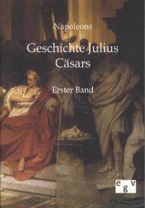 Napoleons Geschichte Julius Cäsars. Bd.1