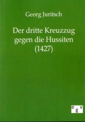 Der dritte Kreuzzug gegen die Hussiten (1427) - Juritsch, Georg