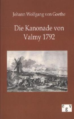 Die Kanonade von Valmy 1792 - Goethe, Johann Wolfgang von