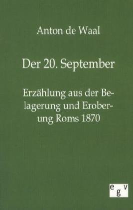 Der 20. September - Erzählung aus der Belagerung und Eroberung Roms 1870 - Wal, Anton de