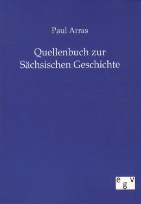 Quellenbuch zur Sächsischen Geschichte - Arras, Paul