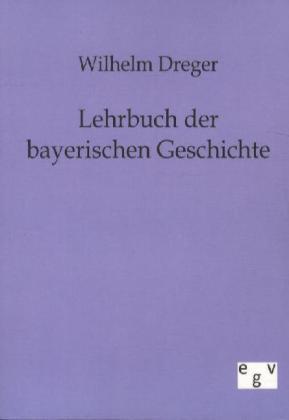 Lehrbuch der bayerischen Geschichte - Dreger, Wilhelm