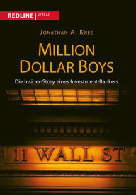 Million Dollar Boys: Die Insider-Story eines Investment-Bankers - Jonathan A. Knee