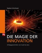 Die Magie der Innovation - Erfolgsgeschichten von Audi bis Zara