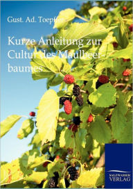 Kurze Anleitung zur Cultur des Maulbeerbaumes - Gust. Ad. Toepffer