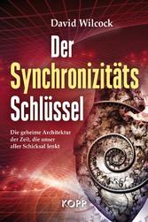 Der Synchronizitäts-Schlüssel - Die geheime Architektur der Zeit, die unser aller Schicksal lenkt - David Wilcock