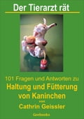 Der Tierarzt rät - 101 Fragen und Antworten zu Haltung und Fütterung von Kaninchen - Cathrin Geissler