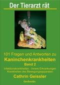 Der Tierarzt rät - 101 Fragen und Antworten zu Kaninchenkrankheiten Band 2 - Cathrin Geissler