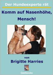 Der Hundeexperte rät - Komm auf Nasenhöhe, Mensch!: Mit dem Hund auf du und du