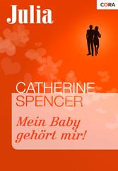 Mein Baby gehört mir! - Catherine Spencer