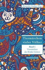 Tiermärchen vieler Völker: Tiermärchen der Brüder Grimm