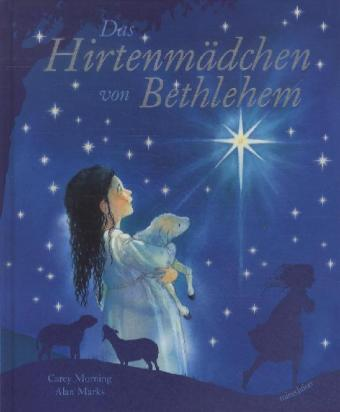Das Hirtenmädchen von Bethlehem - Morning, Carey / Marks, Alan