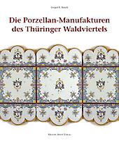 Die Porzellan-Manufakturen des Thüringer Waldviertels