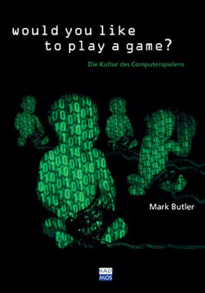 Would you like to play a game? Die Kultur des Computerspielens - Kaleidogramme 14    Deutsch - Mark Butler