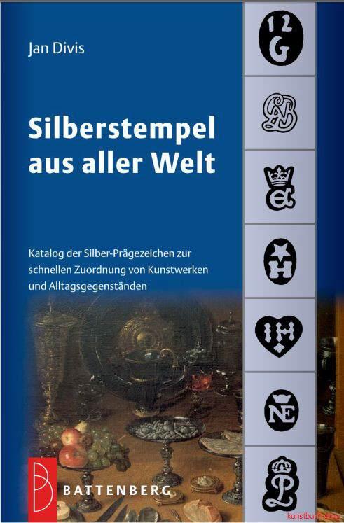 Silberstempel aus aller Welt  Katalog der Silber-Prägezeichen zur schnellen Zuordnung von Kunstewerken und Alltagsgegenständen - Jan Divis