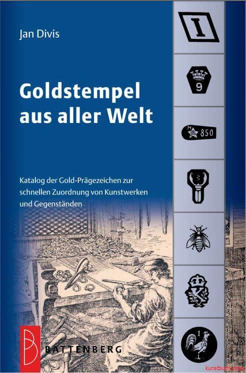 Goldstempel aus aller Welt  Katalog der Gold-Prägezeichen zur schnellen Zuordnung von Kunstwerken und Gebrauchsgegenständen - Jan Divis