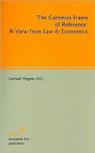 Common Frame of Reference: A View from Law and Economics - Gerhard Wagner