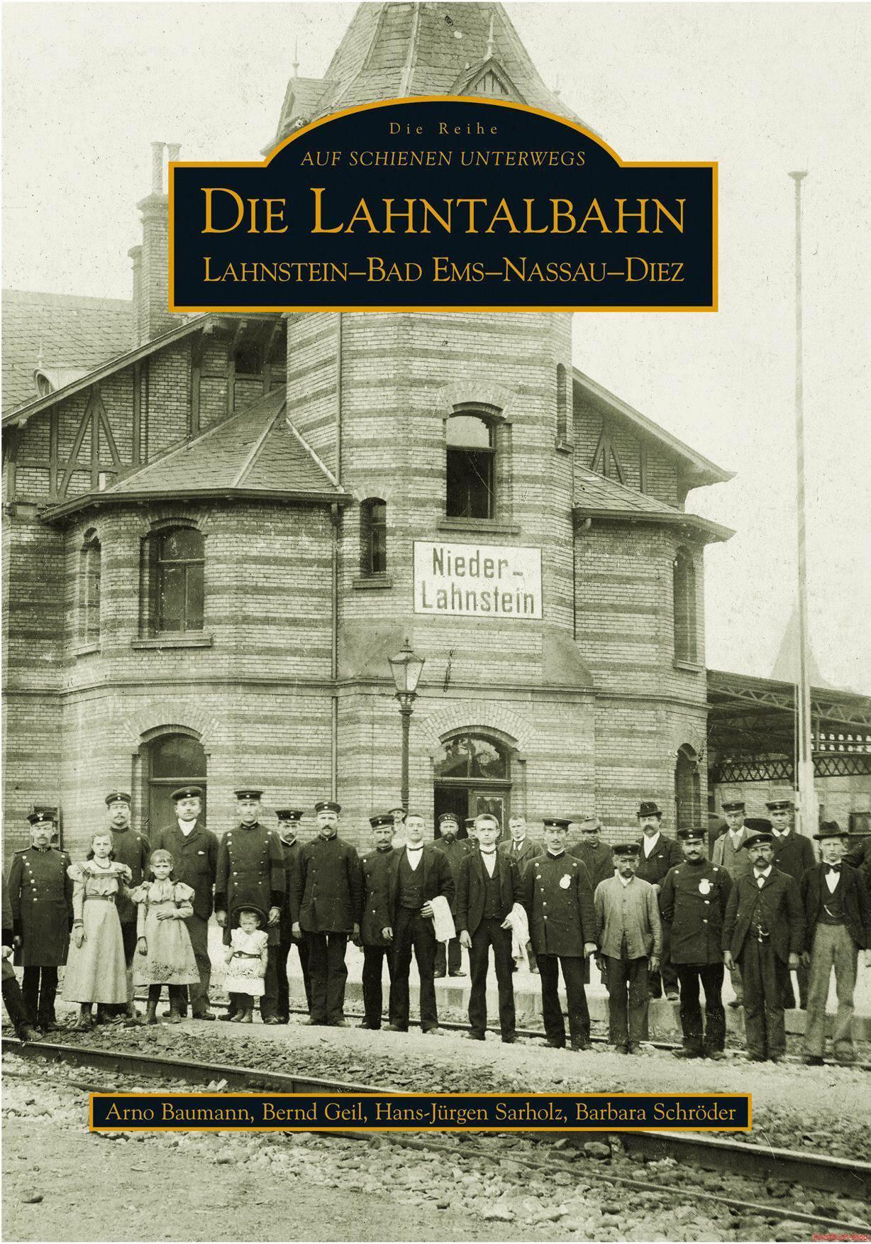 Die Lahntalbahn  LahnsteinBad EmsNassauDiez - Hans-Jürgen Sarholz, Bernd Geil, Barbara Schröder, Arno Baumann