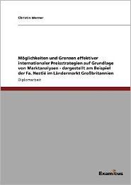 Möglichkeiten und Grenzen effektiver internationaler Preisstrategien auf Grundlage von Marktanalysen - dargestellt am Beispiel der Fa. Nestlé im Lände