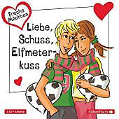 Freche Mädchen - Liebe, Schuss, Elfmeterkuss, 1 Audio-CD