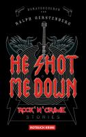He Shot Me Down: Rock'n'Crime Stories (Rotbuch)