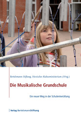 Die Musikalische Grundschule - Ein neuer Weg in der Schulentwicklung