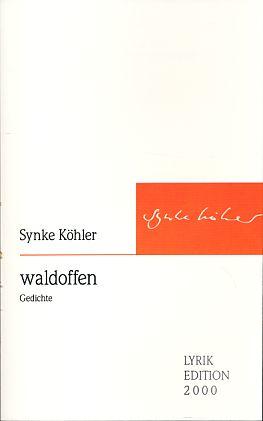 Waldoffen. Gedichte. - Köhler, Synke