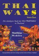 Thai Ways Band 4. Die sündigste Stadt der Welt - PATTAYA in Thailand Matthias Wehlitz Author