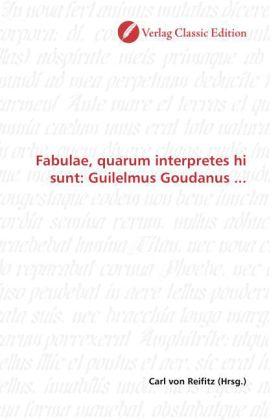 Fabulae, quarum interpretes hi sunt: Guilelmus Goudanus ... - Reifitz, Carl von (Hrsg.)