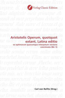 Aristotelis Operum, quotquot extant, Latina editio - ex optimorum quorumque interpetum versione concinnata (Bd. 5) - Reifitz, Carl von (Hrsg.)
