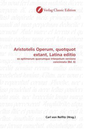 Aristotelis Operum, quotquot extant, Latina editio - ex optimorum quorumque interpetum versione concinnata (Bd. 6) - Reifitz, Carl von (Hrsg.)