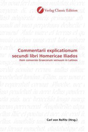 Commentarii explicationum secundi libri Homericae Iliados - Item conversio Graecorum versuum in Latinos - Reifitz, Carl von (Hrsg.)