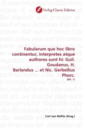 Fabularum que hoc libro continentur, interpretes atque authores sunt hi: Guil. Goudanus, H. Barlandus ... et Nic. Gerbellius Phorc. - (Bd. 1) - Reifitz, Carl von (Hrsg.)