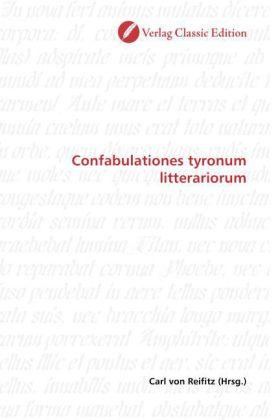 Confabulationes tyronum litterariorum - Reifitz, Carl von (Hrsg.)