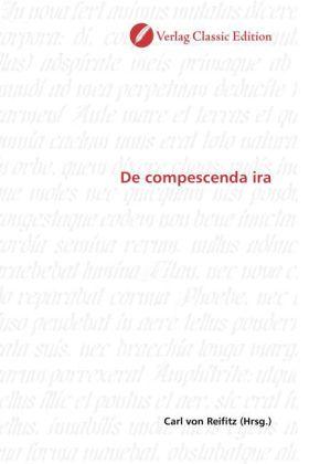 De compescenda ira - Reifitz, Carl von (Hrsg.)