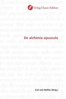 De alchimia opuscula - Reifitz, Carl von (Hrsg.)