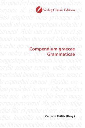 Compendium graecae Grammaticae - Reifitz, Carl von (Hrsg.)