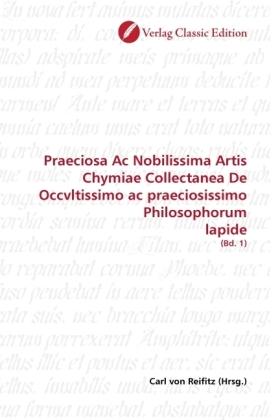 Praeciosa Ac Nobilissima Artis Chymiae Collectanea De Occvltissimo ac praeciosissimo Philosophorum lapide - (Bd. 1)