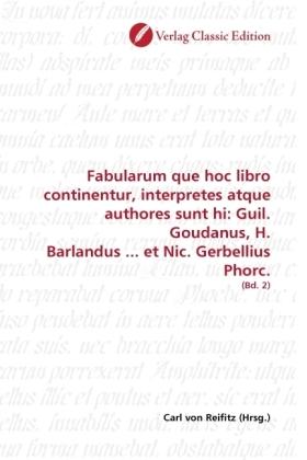 Fabularum que hoc libro continentur, interpretes atque authores sunt hi: Guil. Goudanus, H. Barlandus ... et Nic. Gerbellius Phorc. - (Bd. 2) - Reifitz, Carl von (Hrsg.)
