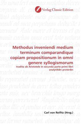 Methodus inveniendi medium terminum comparandique copiam propositionum in omni genere syllogismorum - tradita ab Aristotele in secunda parte primi libri analytik n proter n