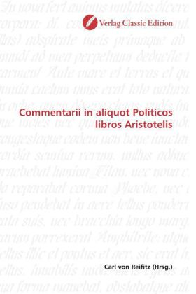 Commentarii in aliquot Politicos libros Aristotelis - Reifitz, Carl von (Hrsg.)