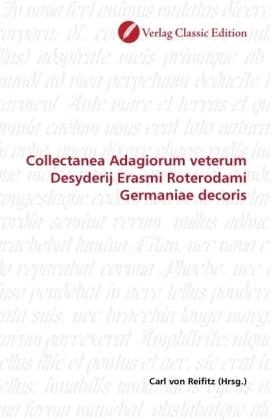 Collectanea Adagiorum veterum Desyderij Erasmi Roterodami Germaniae decoris - Reifitz, Carl von (Hrsg.)