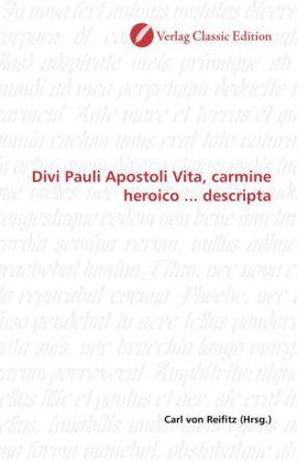 Divi Pauli Apostoli Vita, carmine heroico ... descripta - Reifitz, Carl von (Hrsg.)