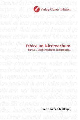 Ethica ad Nicomachum - libri X.  latinis thesibus comprehensi - Reifitz, Carl von (Hrsg.)